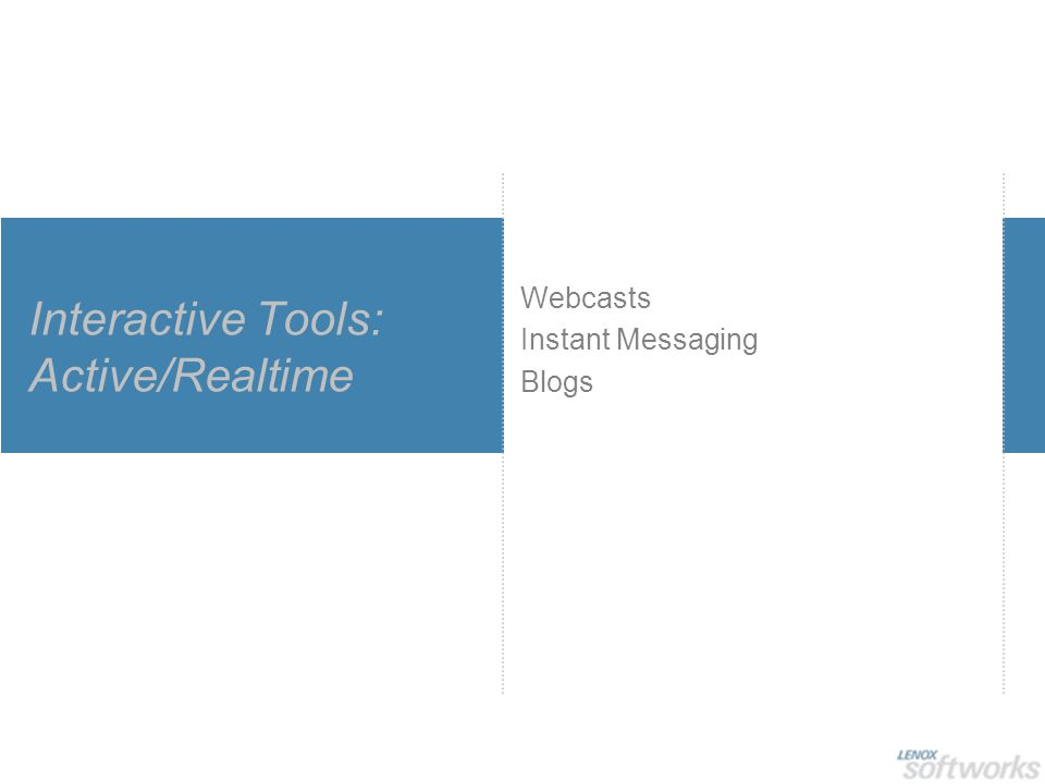 Interactive Tools: Active/Realtime Webcasts Instant Messaging Blogs