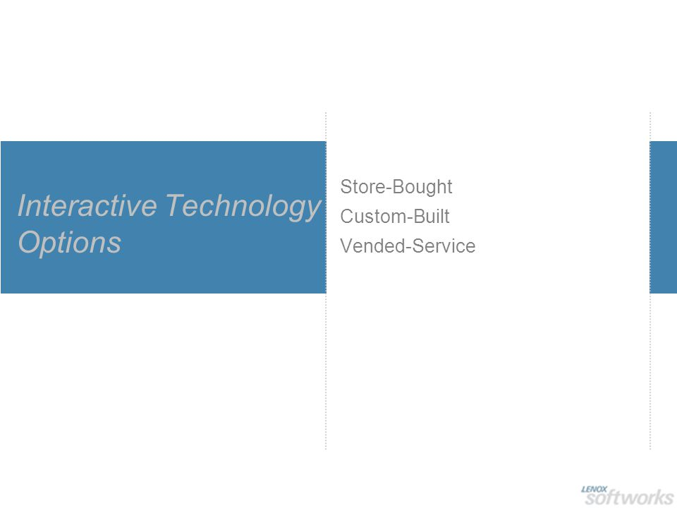 Interactive Technology Options Store-Bought Custom-Built Vended-Service