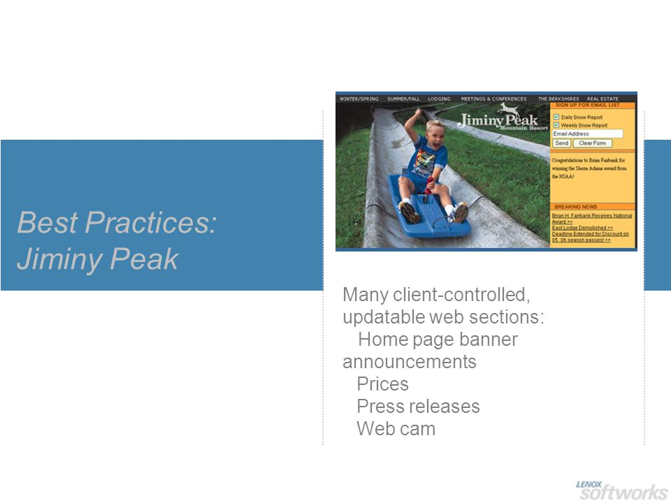 Best Practices: Jiminy Peak Many client-controlled, updatable web sections: Home page banner announcements Prices Press releases Web cam