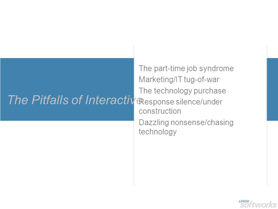 The Pitfalls of Interactive The part-time job syndrome Marketing/IT tug-of-war The technology purchase Response silence/under construction Dazzling nonsense/chasing technology