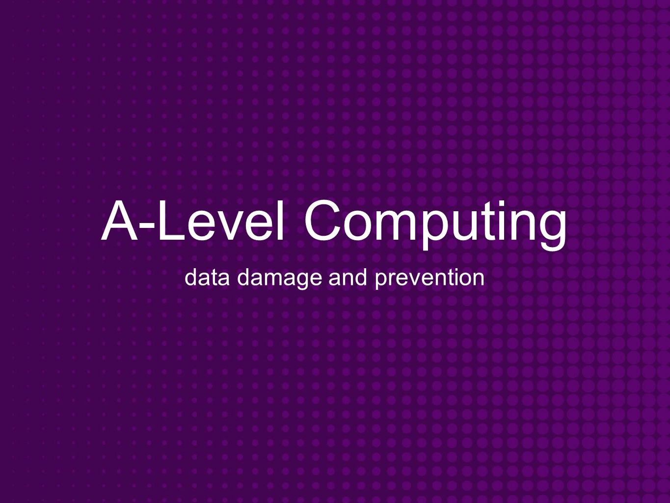 A-Level Computing data damage and prevention