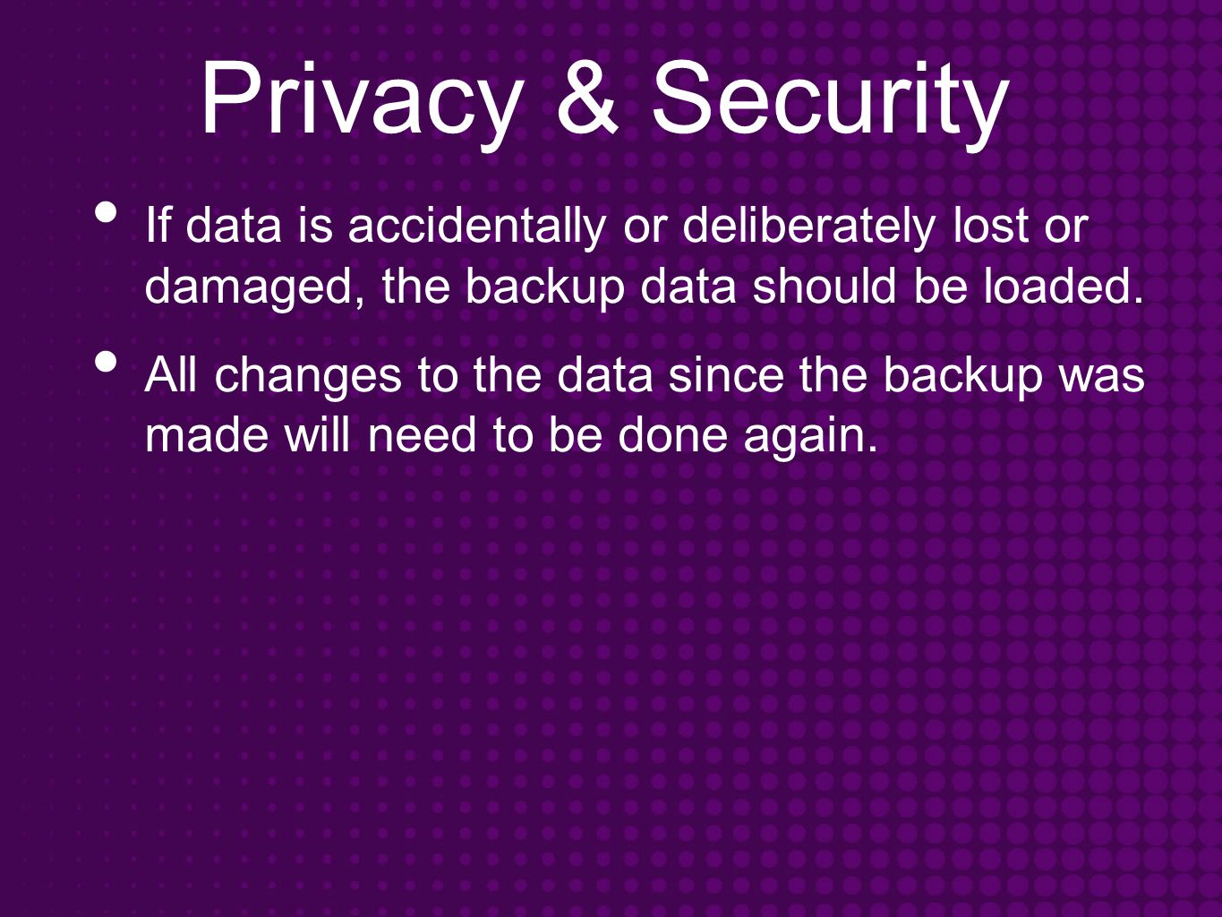 Privacy & Security If data is accidentally or deliberately lost or damaged, the backup data should be loaded.