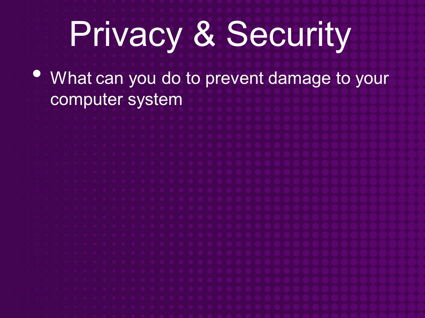 Privacy & Security What can you do to prevent damage to your computer system