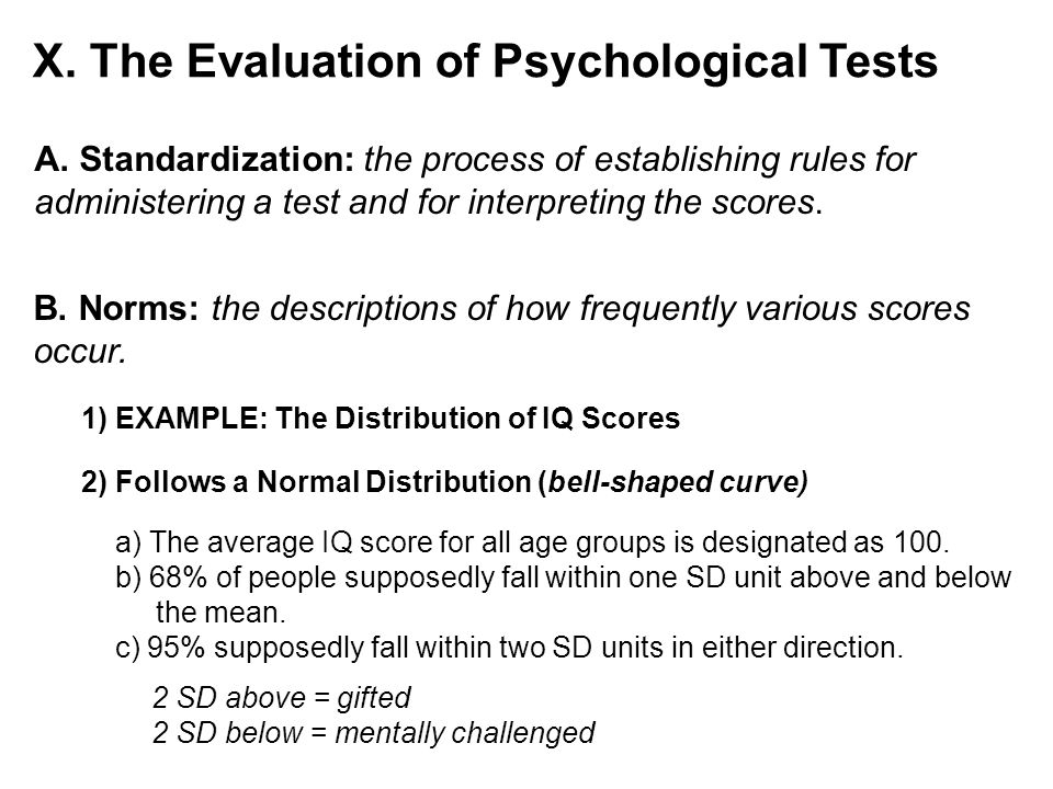 X. The Evaluation of Psychological Tests A. Standardization: the process of establishing rules for administering a test and for interpreting the score