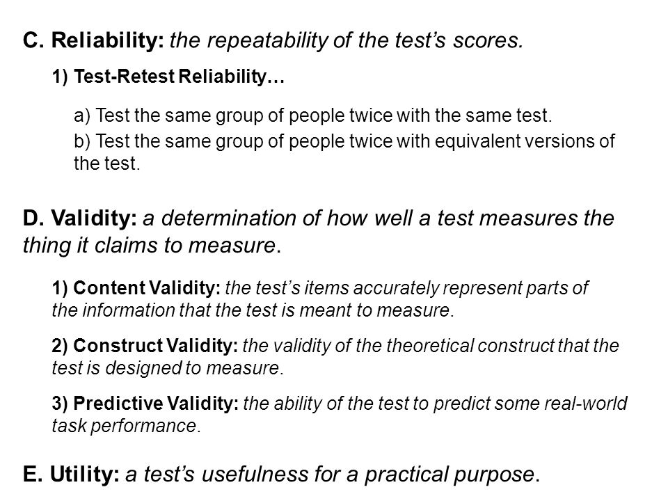 D. Validity: a determination of how well a test measures the thing it claims to measure. 1) Content Validity: the test's items accurately represent pa