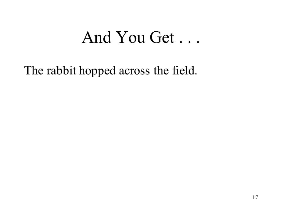 17 And You Get... The rabbit hopped across the field.