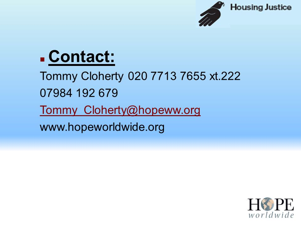 Contact: Tommy Cloherty 020 7713 7655 xt.222 07984 192 679 Tommy_Cloherty@hopeww.org www.hopeworldwide.org