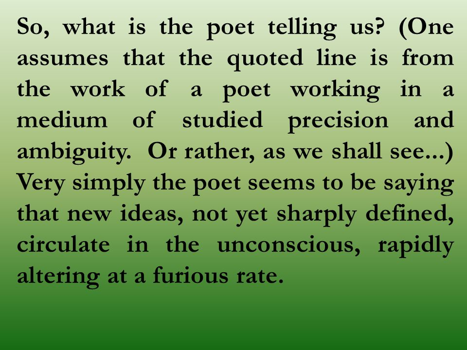 So, what is the poet telling us? (One assumes that the quoted line is from the work of a poet working in a medium of studied precision and ambiguity.