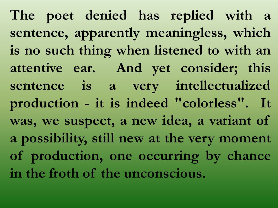 The poet denied has replied with a sentence, apparently meaningless, which is no such thing when listened to with an attentive ear.