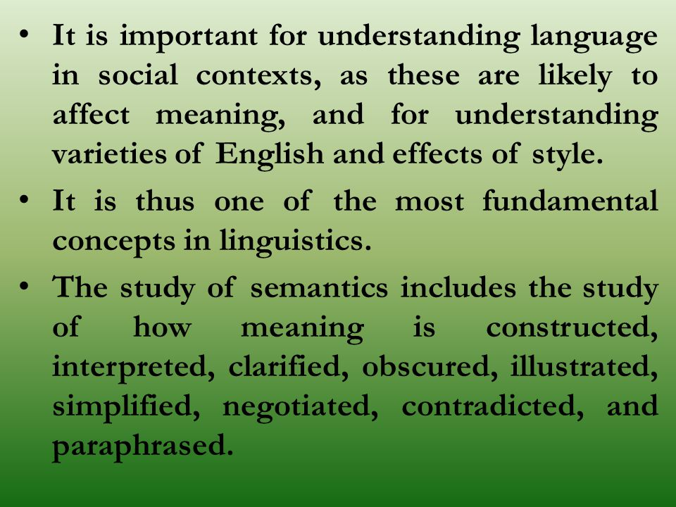 It is important for understanding language in social contexts, as these are likely to affect meaning, and for understanding varieties of English and effects of style.
