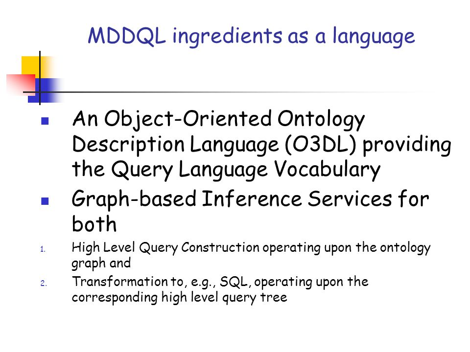 MDDQL ingredients as a language An Object-Oriented Ontology Description Language (O3DL) providing the Query Language Vocabulary Graph-based Inference