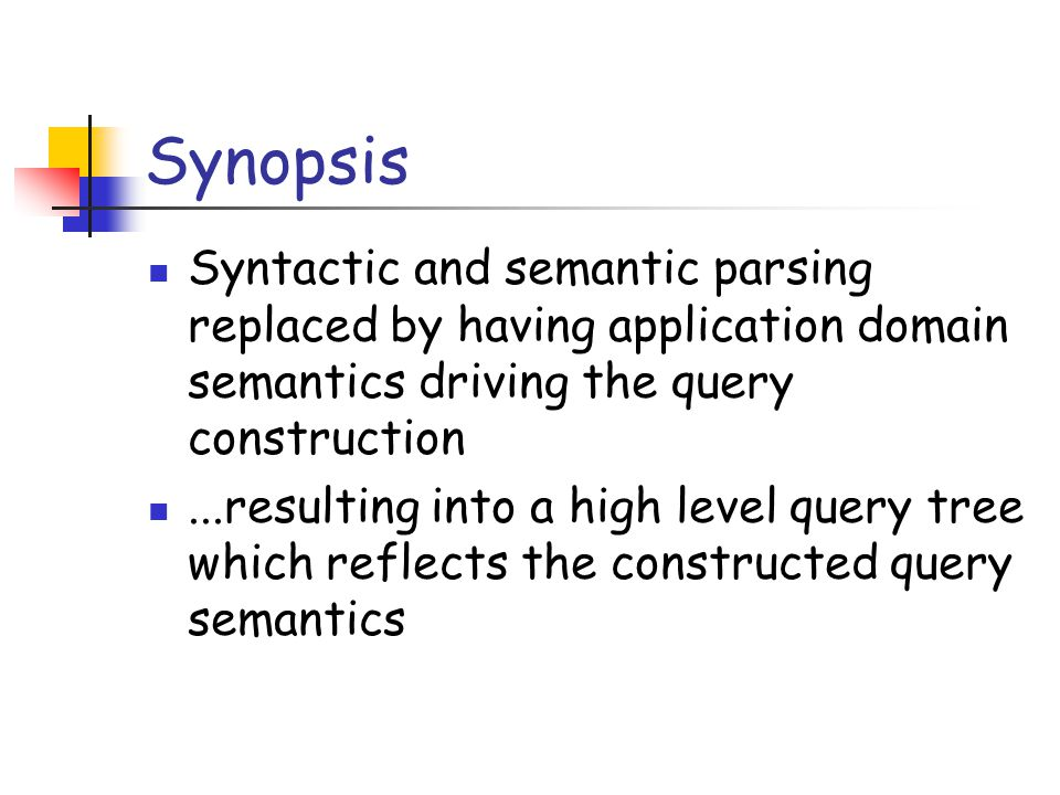 Synopsis Syntactic and semantic parsing replaced by having application domain semantics driving the query construction...resulting into a high level q