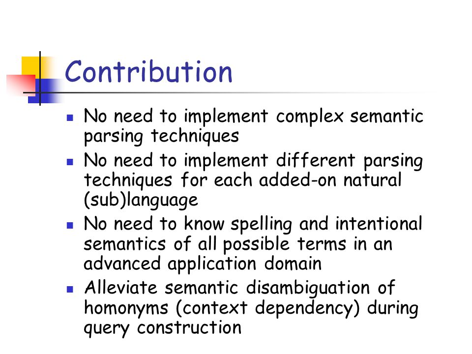 Contribution No need to implement complex semantic parsing techniques No need to implement different parsing techniques for each added-on natural (sub