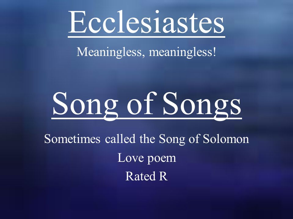 Ecclesiastes Meaningless, meaningless.