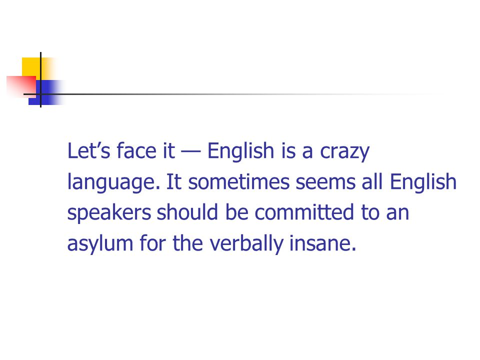 Let's face it — English is a crazy language.