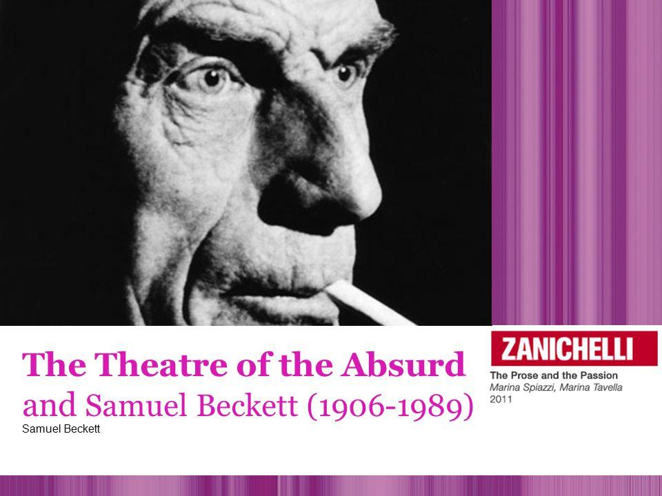 The Theatre of the Absurd and Samuel Beckett (1906-1989) Samuel Beckett