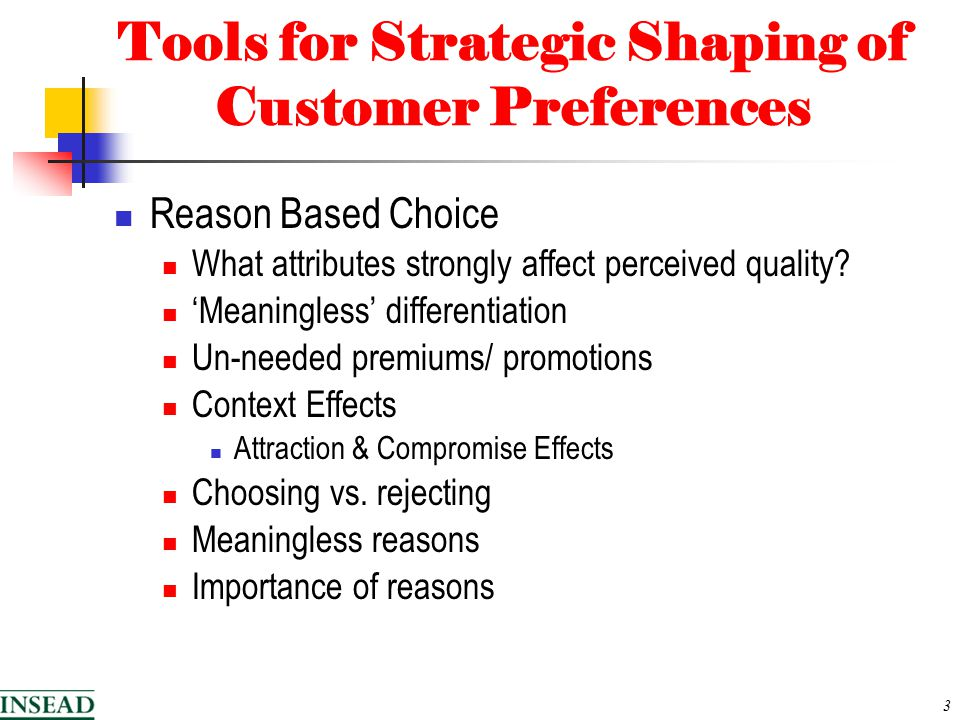 4 Tools for Strategic Shaping of Customer Preferences (cont.) Loss Aversion & Framing Endowment Effect Status Quo Bias Price Stickiness Framing Ethics of Shaping Customer Preferences