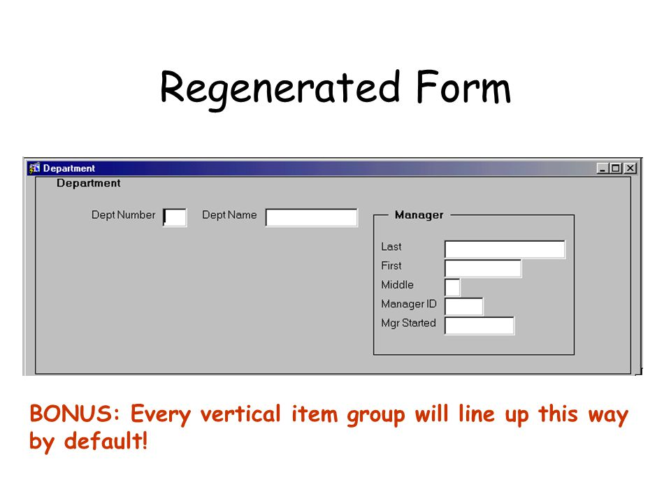 Regenerated Form BONUS: Every vertical item group will line up this way by default!