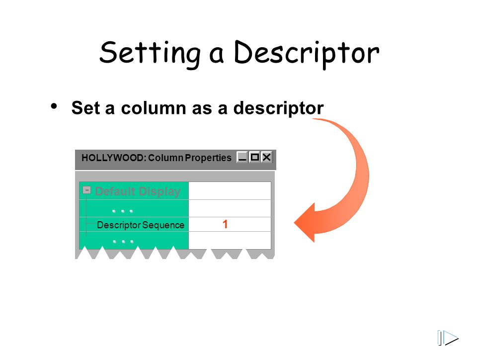 Setting a Descriptor HOLLYWOOD: Column Properties Default Display - Descriptor Sequence...