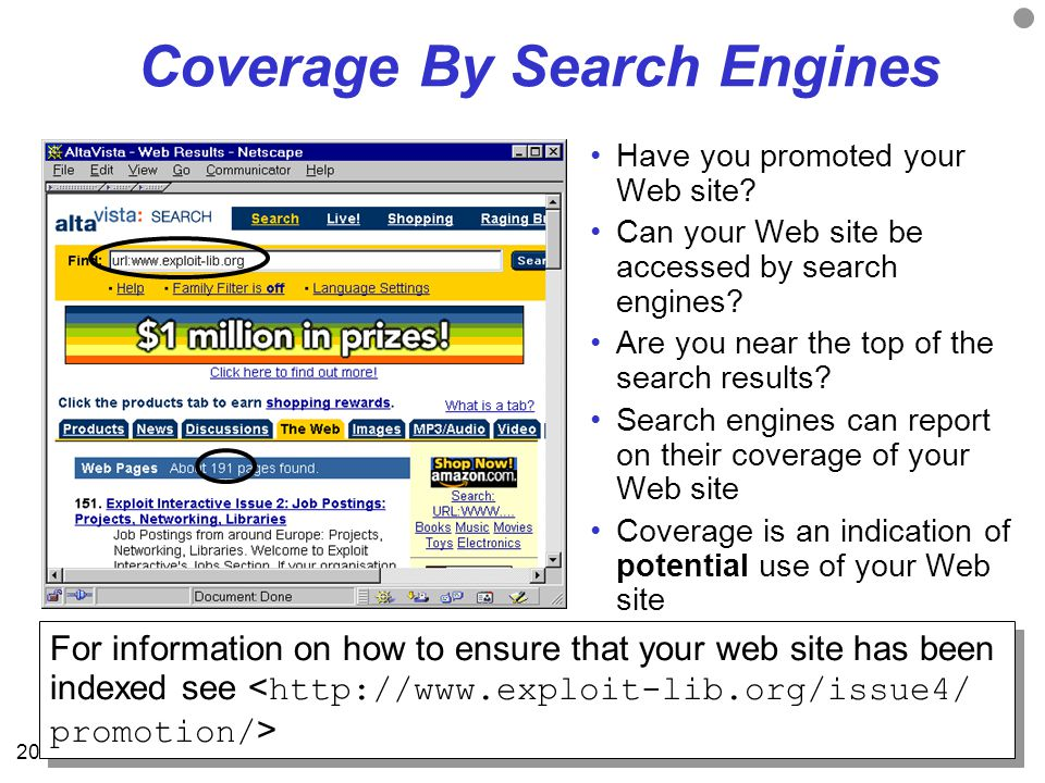 19 Links To Your Site Search engines can be used to report on the numbers of links to a Web site LinkPopularity.com provides an interface to 3 search engines Monthly reports can be obtained Links are an indication of potential use of your Web site A survey of the number of links to University web sites is available at.