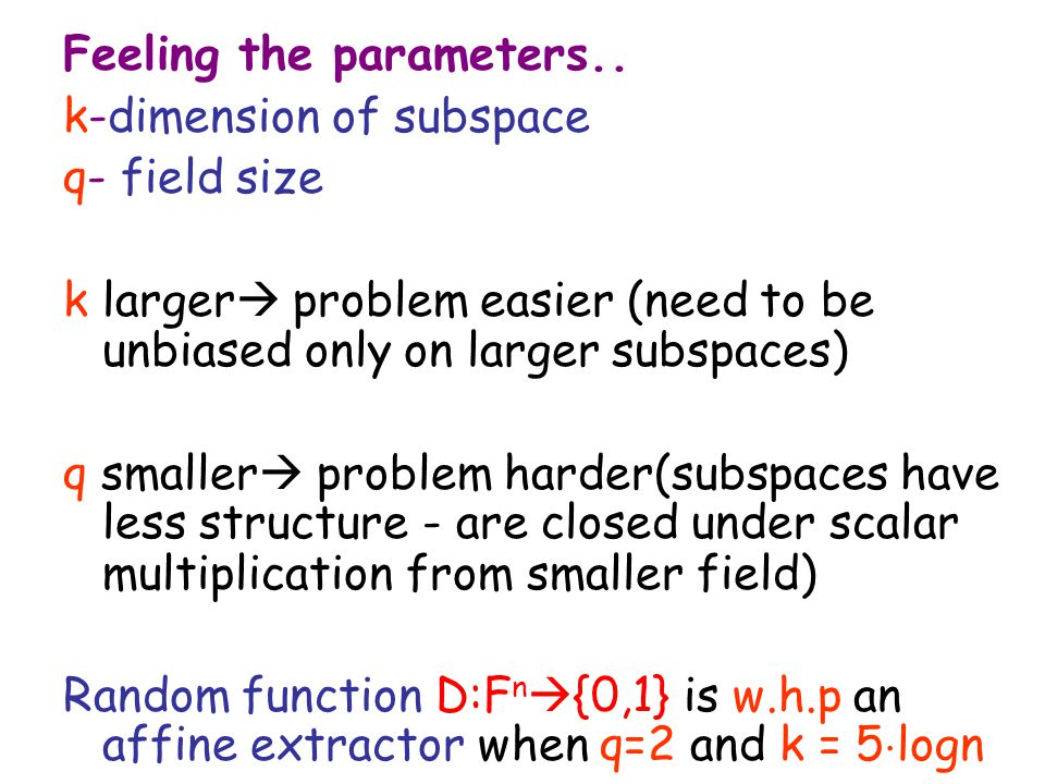 Feeling the parameters.. k-dimension of subspace q- field size k larger  problem easier (need to be unbiased only on larger subspaces) q smaller  pr