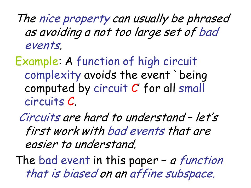 The nice property can usually be phrased as avoiding a not too large set of bad events. Example: A function of high circuit complexity avoids the even