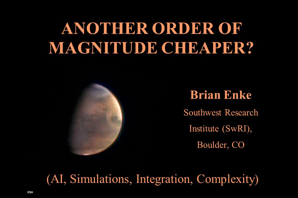 Brian Enke Southwest Research Institute (SwRI), Boulder, CO ANOTHER ORDER OF MAGNITUDE CHEAPER.