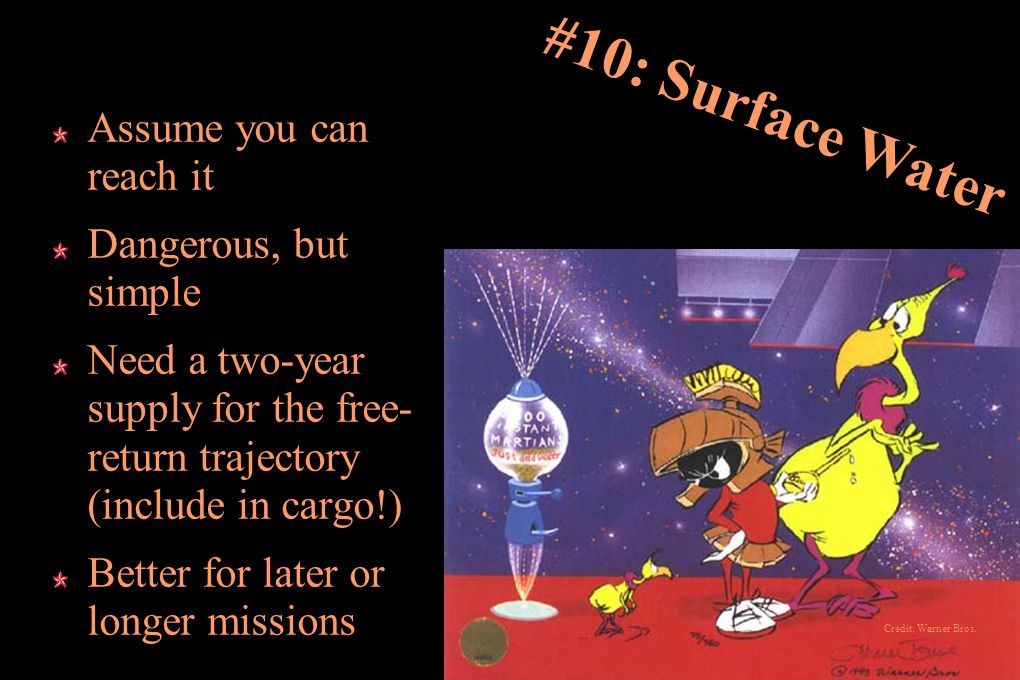 #10: Surface Water Assume you can reach it Dangerous, but simple Need a two-year supply for the free- return trajectory (include in cargo!) Better for later or longer missions Credit: Warner Bros.