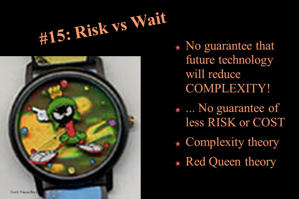 #15: Risk vs Wait No guarantee that future technology will reduce COMPLEXITY!...