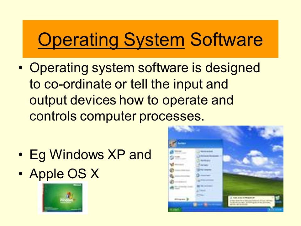Operating System Software Operating system software is designed to co-ordinate or tell the input and output devices how to operate and controls comput