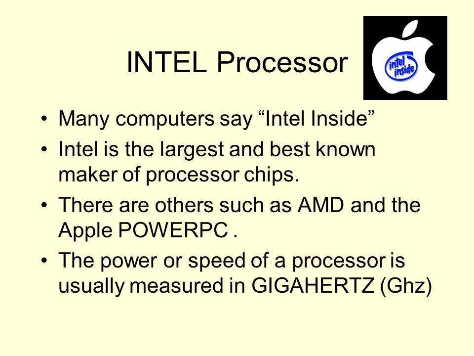 """INTEL Processor Many computers say """"Intel Inside"""" Intel is the largest and best known maker of processor chips. There are others such as AMD and the A"""