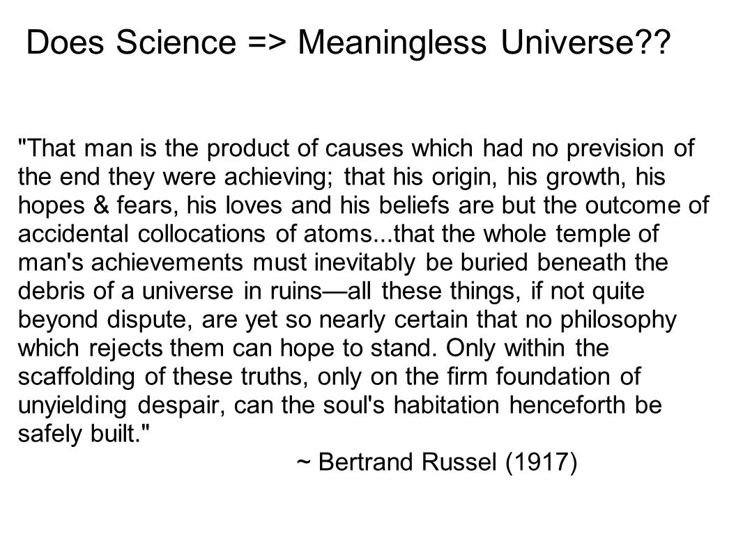 Does Science => Meaningless Universe .