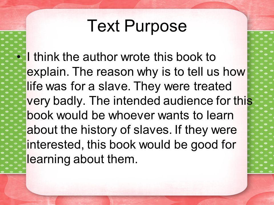Text Purpose I think the author wrote this book to explain.