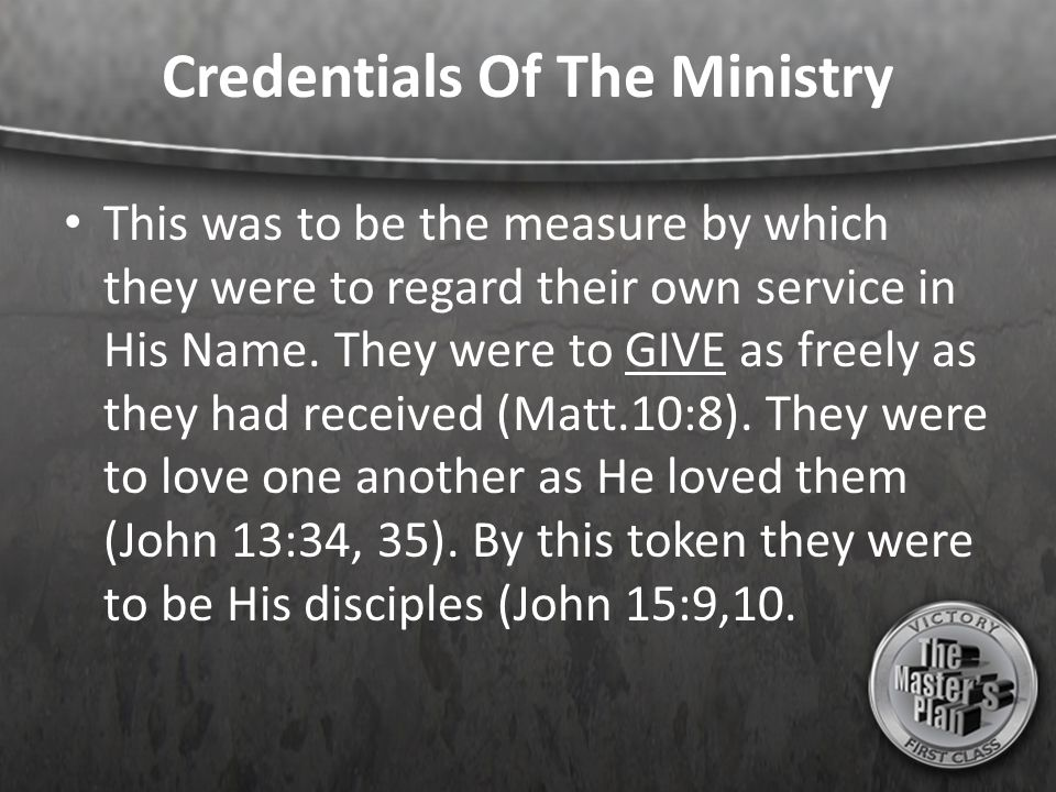 Credentials Of The Ministry This was to be the measure by which they were to regard their own service in His Name.