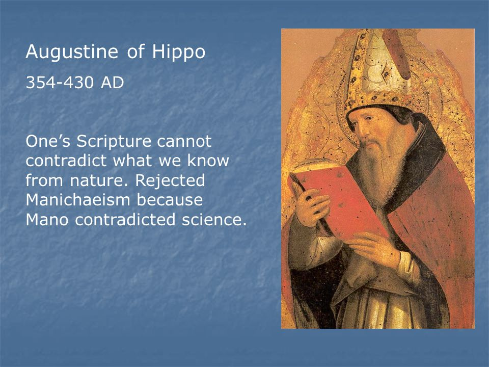 Augustine of Hippo 354-430 AD One's Scripture cannot contradict what we know from nature.
