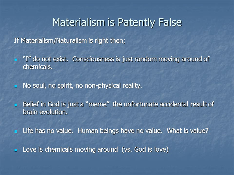 Materialism is Patently False If Materialism/Naturalism is right then; I do not exist.