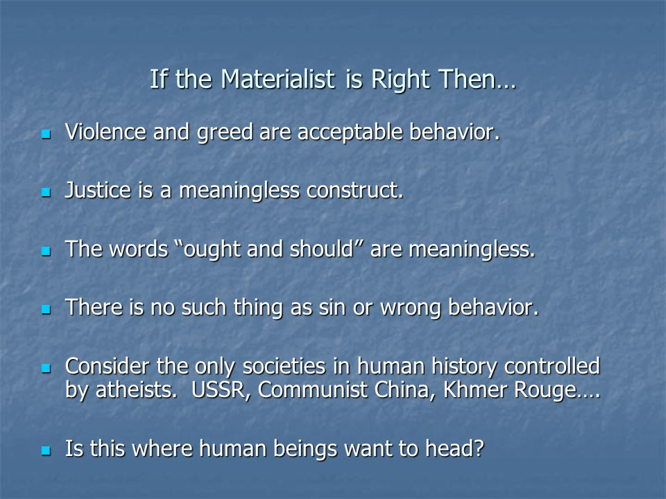If the Materialist is Right Then… Violence and greed are acceptable behavior.
