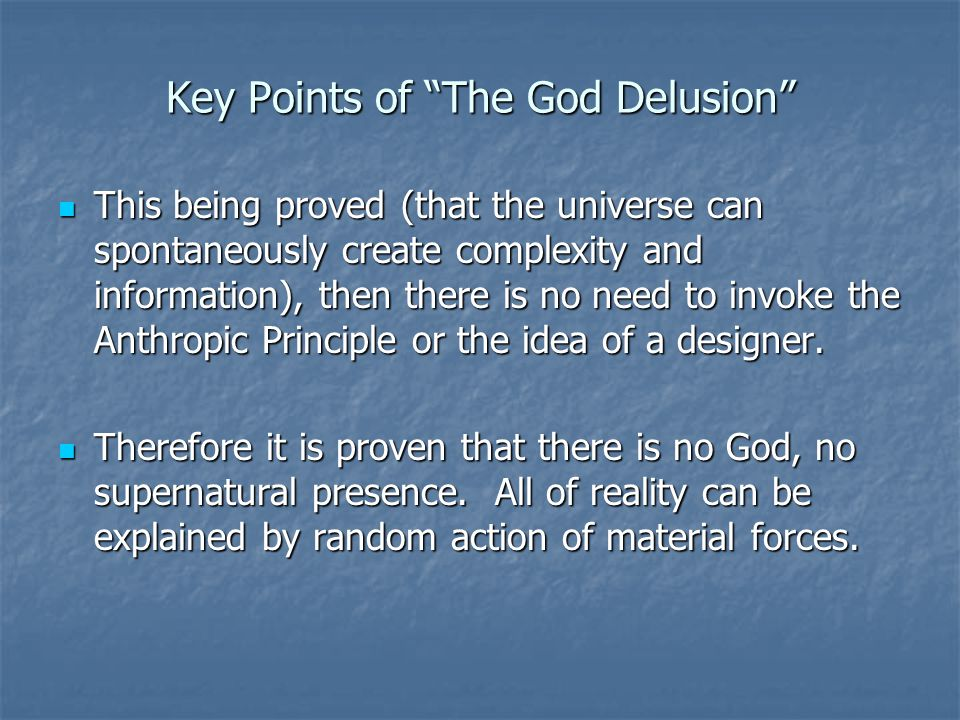 Key Points of The God Delusion This being proved (that the universe can spontaneously create complexity and information), then there is no need to invoke the Anthropic Principle or the idea of a designer.