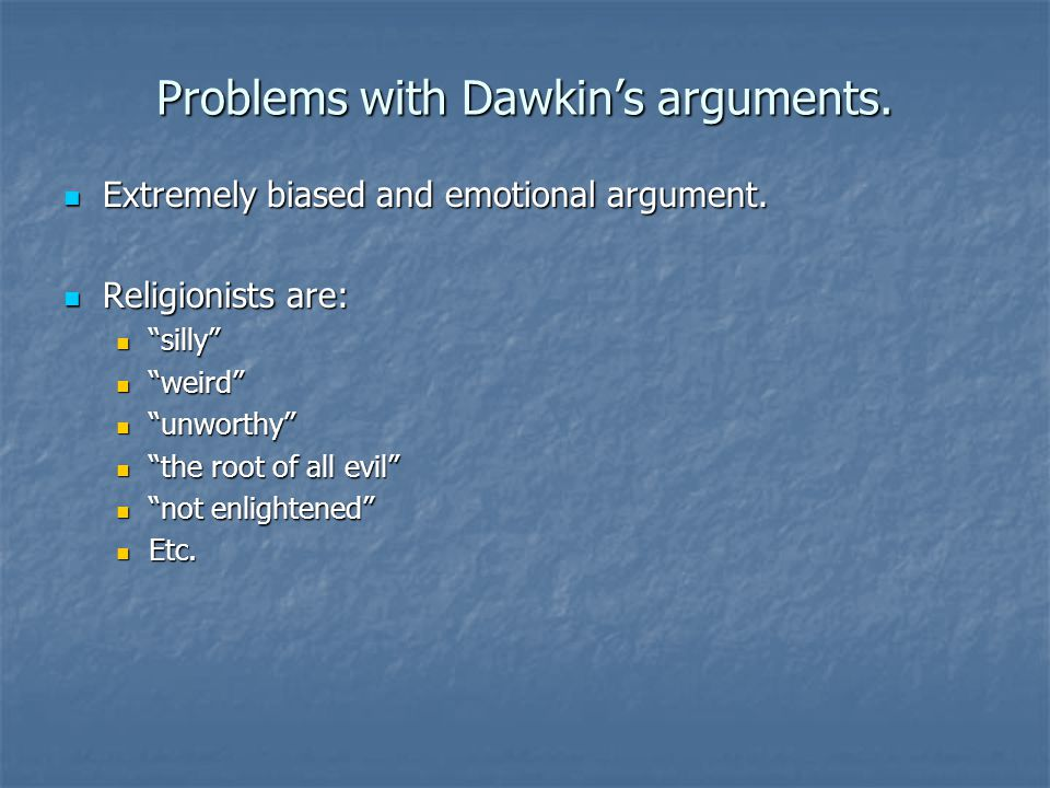 Problems with Dawkin's arguments. Extremely biased and emotional argument.