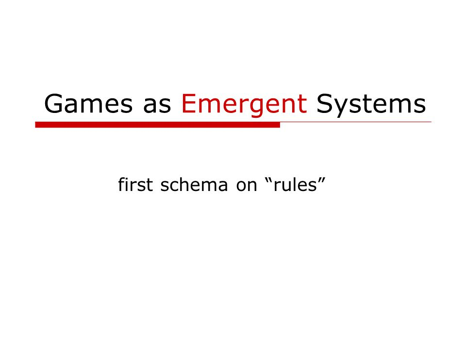 Games as Emergent Systems first schema on rules