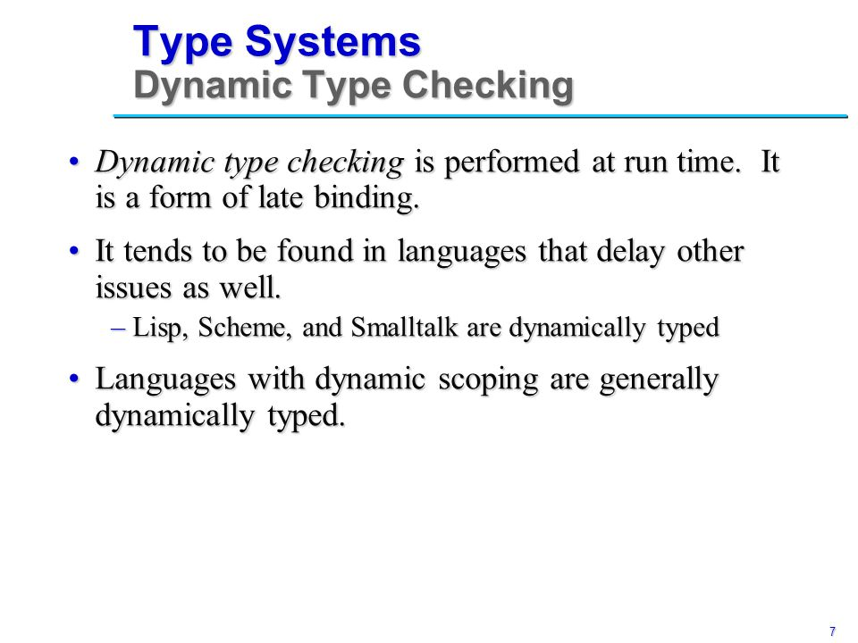 7 Dynamic type checking is performed at run time.