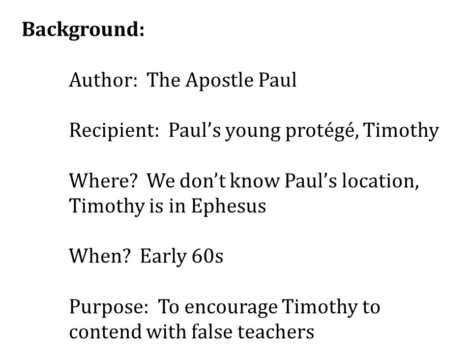 Background: Author: The Apostle Paul Recipient: Paul's young protégé, Timothy Where.