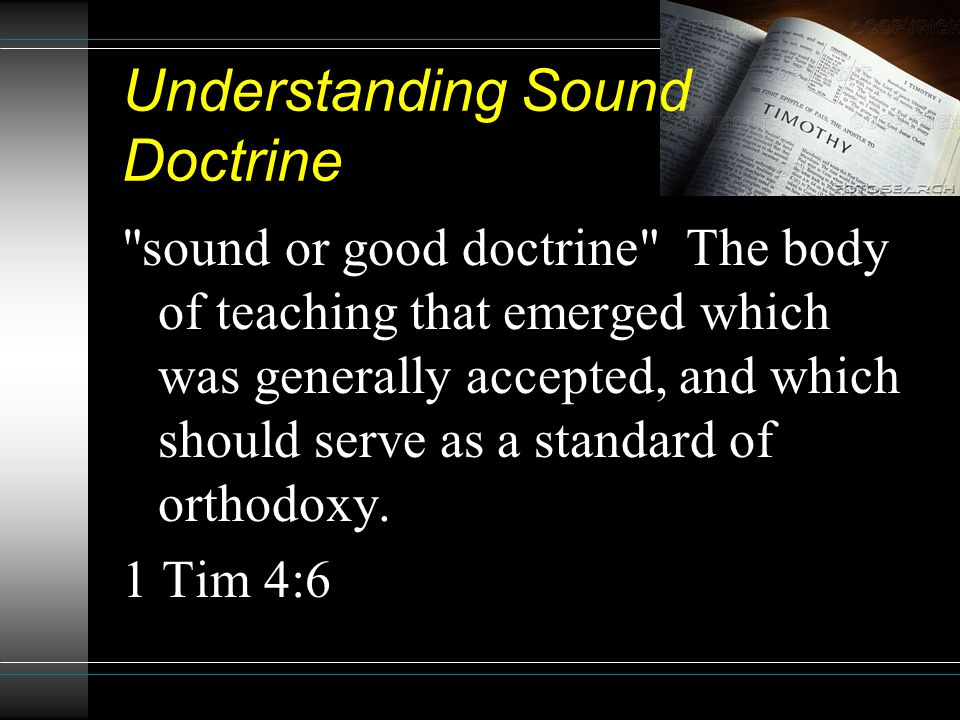 Understanding Sound Doctrine sound or good doctrine The body of teaching that emerged which was generally accepted, and which should serve as a standard of orthodoxy.