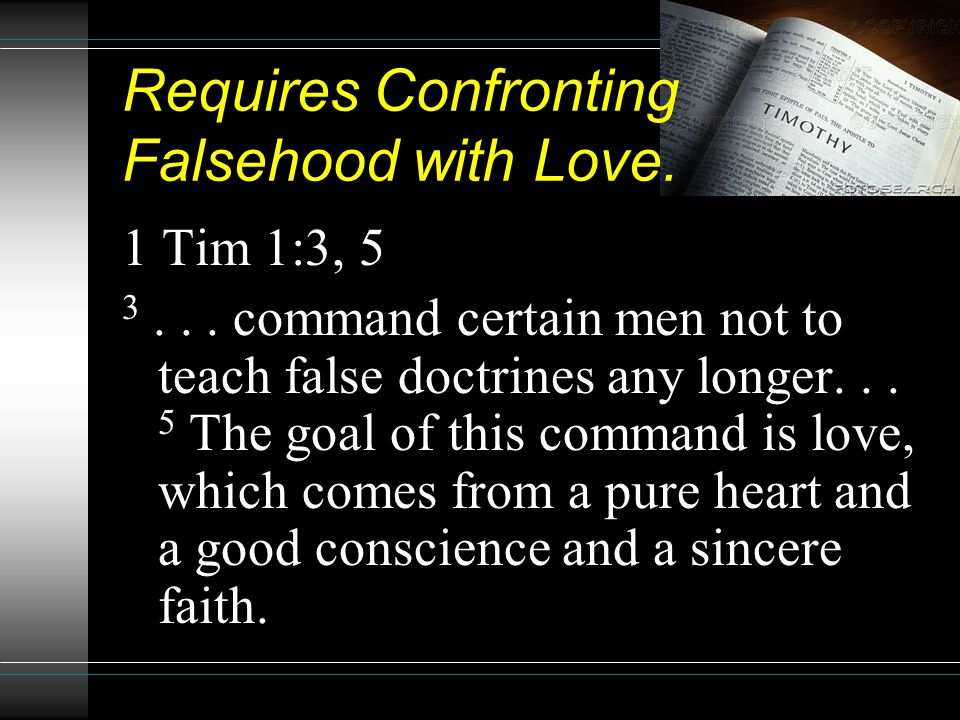 Requires Confronting Falsehood with Love. 1 Tim 1:3, 5 3...