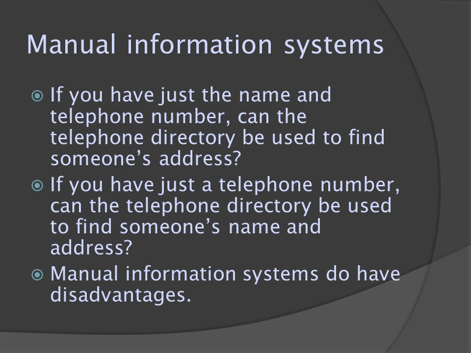 Manual information systems  If you have just the name and telephone number, can the telephone directory be used to find someone's address.