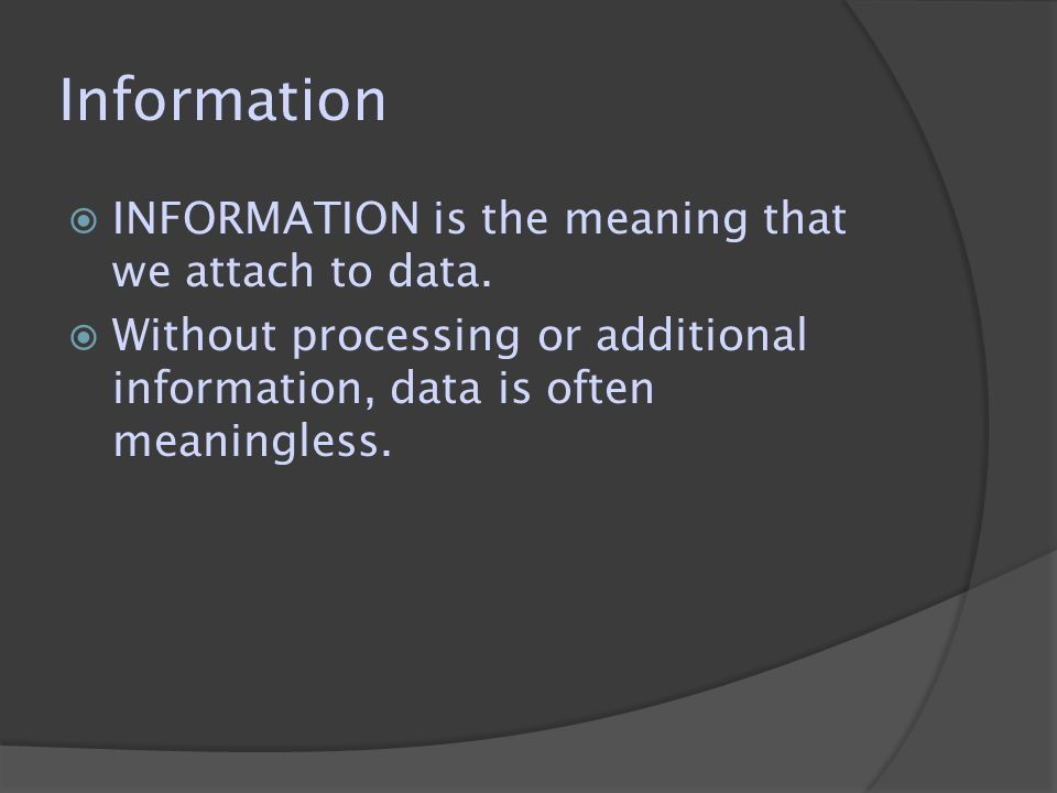  INFORMATION is the meaning that we attach to data.