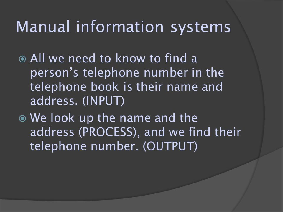 Manual information systems  All we need to know to find a person's telephone number in the telephone book is their name and address.