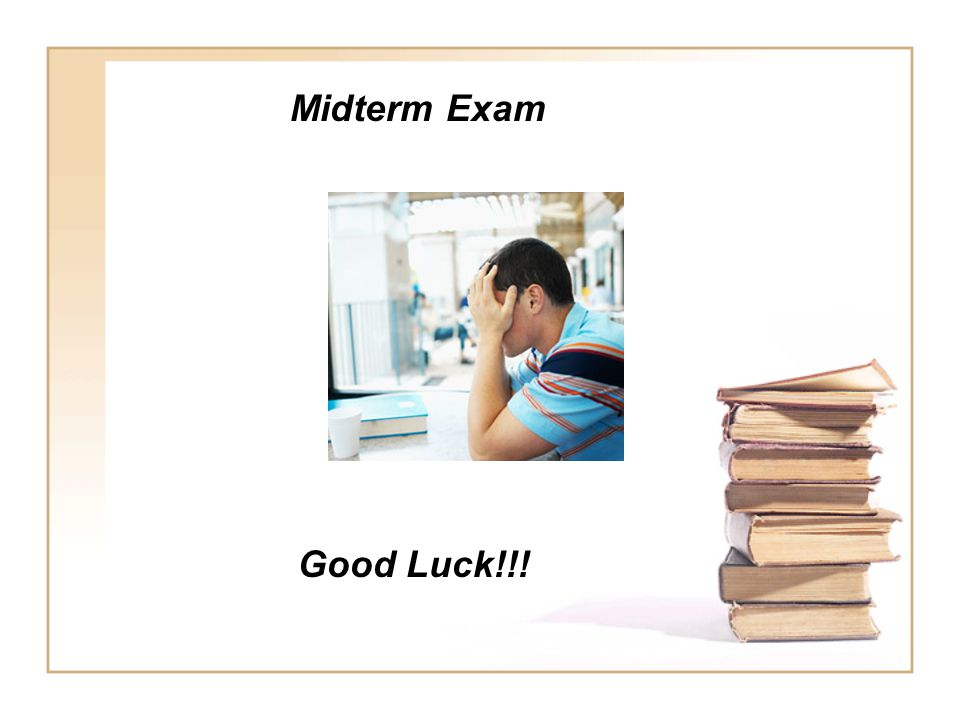 Midterm Exam Good Luck!!!