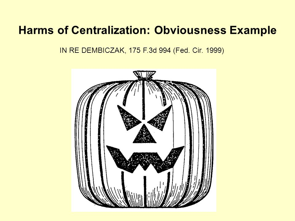 Harms of Centralization: Obviousness Example IN RE DEMBICZAK, 175 F.3d 994 (Fed. Cir. 1999)