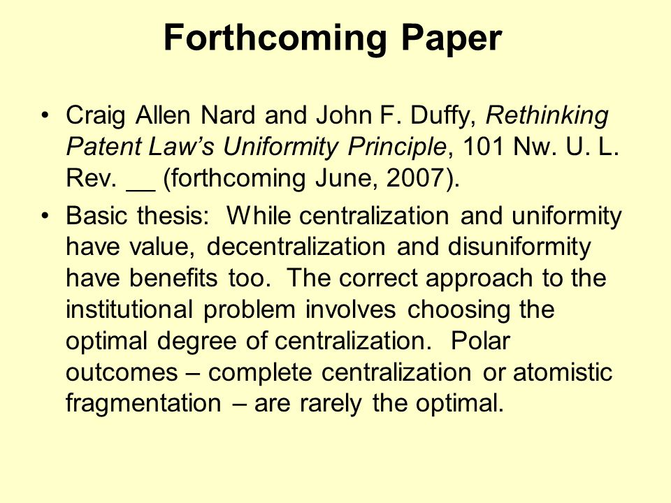Forthcoming Paper Craig Allen Nard and John F. Duffy, Rethinking Patent Law's Uniformity Principle, 101 Nw. U. L. Rev. __ (forthcoming June, 2007). Ba